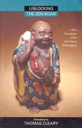 Unlocking the Zen Koan A New Translation of the Zen Classic Wumenguam 2nd 1997 edition cover