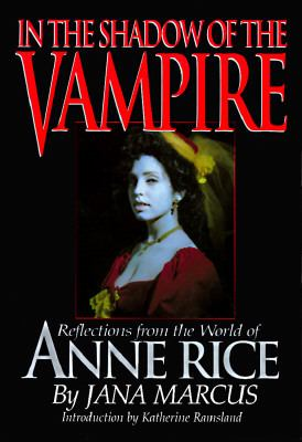 In the Shadow of the Vampire Reflections from the World of Anne Rice N/A 9781560251477 Front Cover
