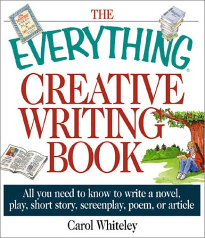 Everything Creative Writing Book All You Need to Know to Write a Novel, Short Story, Screenplay, Poem, or Article  2002 edition cover