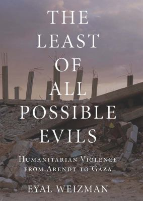 Least of All Possible Evils Humanitarian Violence from Arendt to Gaza  2011 9781844676477 Front Cover