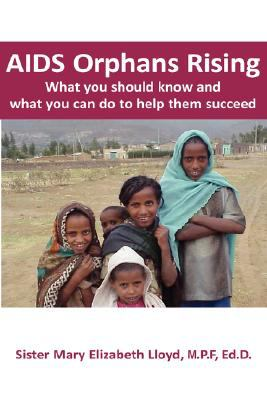 AIDS Orphans Rising What You Should Know and What You Can Do to Help Them Succeed  2008 9781932690477 Front Cover