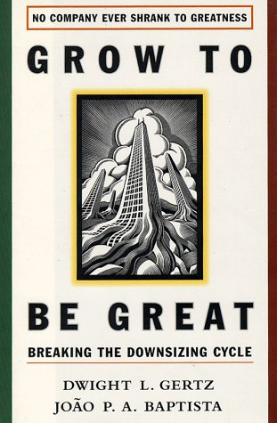Grow to Be Great Breaking the Downsizing Cycle  1995 9780028740478 Front Cover