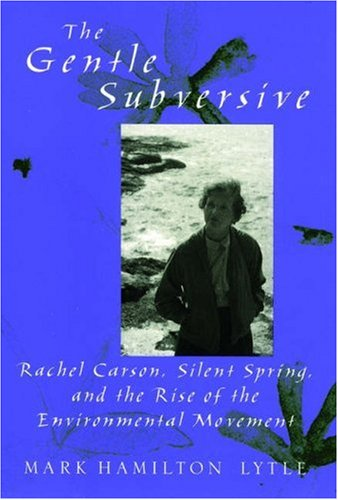 Gentle Subversive Rachel Carson, Silent Spring, and the Rise of the Environmental Movement  2007 edition cover
