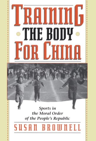 Training the Body for China Sports in the Moral Order of the People's Republic  1995 (Reprint) edition cover