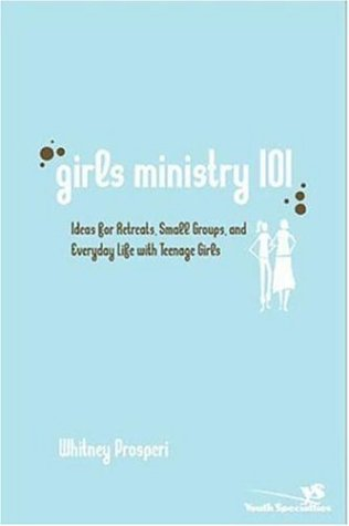 Girls' Ministry 101 Ideas for Retreats, Small Groups, and Everyday Life with Teenage Girls  2006 9780310267478 Front Cover