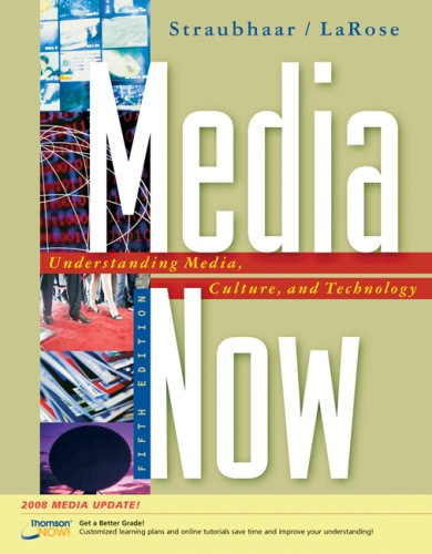 Media Now 2008 Understanding Media, Culture, and Technology 5th 2008 (Revised) 9780495100478 Front Cover