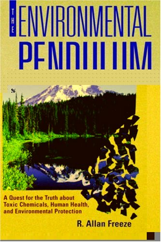 Environmental Pendulum A Quest for the Truth about Toxic Chemicals, Human Health, and Environmental Protection  2000 edition cover