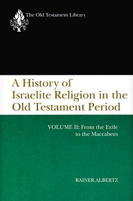 History of Israelite Religion in the Old Testament Period From the Exile to the Maccabees N/A 9780664218478 Front Cover