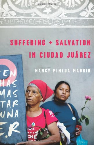 Suffering and Salvation in Ciudad Juarez   2011 edition cover
