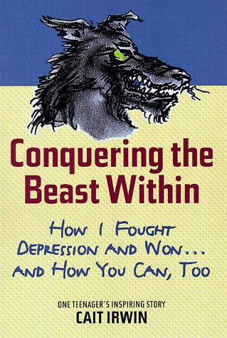 Conquering the Beast Within How I Fought Depression and Won... and How You Can, Too  2000 9780812932478 Front Cover