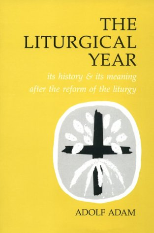 Liturgical Year Its History and Its Meaning after the Reform of the Liturgy N/A edition cover