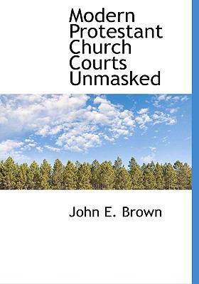 Modern Protestant Church Courts Unmasked N/A 9781115067478 Front Cover