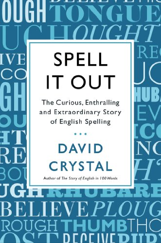 Spell It Out The Curious, Enthralling and Extraordinary Story of English Spelling  2013 edition cover
