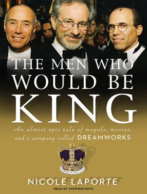 The Men Who Would Be King: An Almost Epic Tale of Moguls, Movies, and a Company Called Dreamworks  2010 edition cover