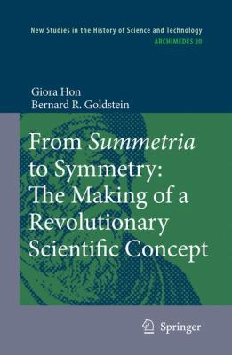 From Summetria to Symmetry The Making of a Revolutionary Scientific Concept  2008 9781402084478 Front Cover