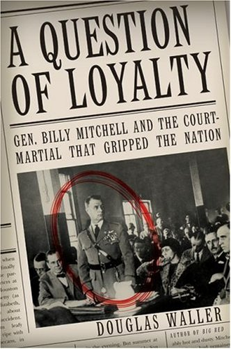 Question of Loyalty Gen. Billy Mitchell and the Court-Martial That Gripped the Nation  2004 9780060505479 Front Cover