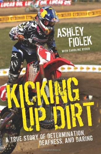 Kicking up Dirt A True Story of Determination, Deafness, and Daring N/A 9780061946479 Front Cover