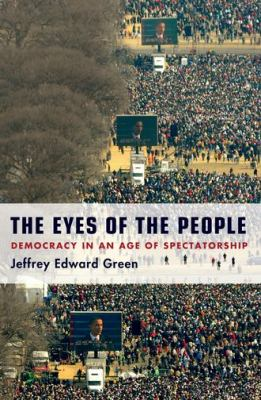 Eyes of the People Democracy in an Age of Spectatorship  2011 edition cover