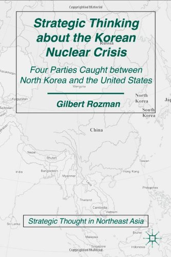 Strategic Thinking about the Korean Nuclear Crisis Four Parties Caught Between North Korea and the United States 2nd 2011 9780230108479 Front Cover