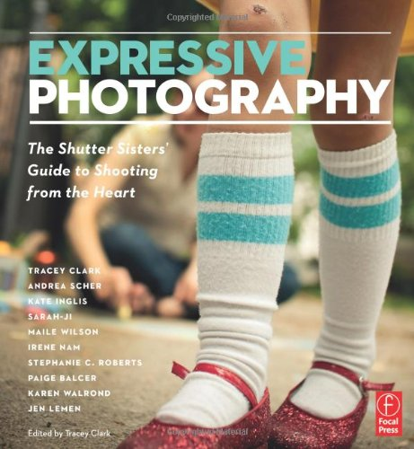Expressive Photography The Shutter Sisters' Guide to Shooting from the Heart  2011 edition cover