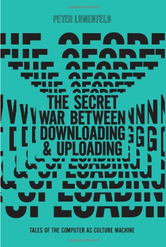 Secret War Between Downloading and Uploading Tales of the Computer as Culture Machine  2011 edition cover