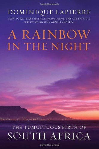 Rainbow in the Night The Tumultuous Birth of South Africa  2009 9780306818479 Front Cover
