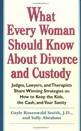 What Every Woman Should Know about Divorce and Custody Judges, Lawyers, and Therapists Share Winning Strategies on How to Keep the Kids, the Cash, and Your Sanity  1998 9780399524479 Front Cover