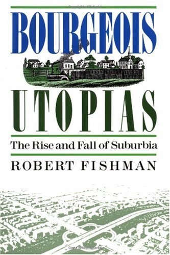 Bourgeois Utopias The Rise and Fall of Suburbia  1987 edition cover