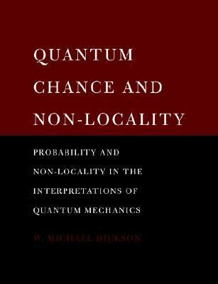 Quantum Chance and Non-Locality Probability and Non-Locality in the Interpretations of Quantum Mechanics  2005 9780521619479 Front Cover