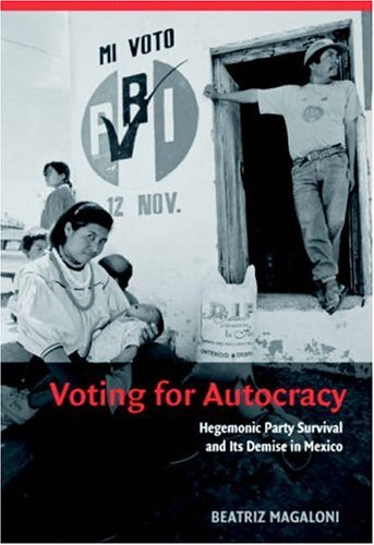 Voting for Autocracy Hegemonic Party Survival and its Demise in Mexico  2006 9780521862479 Front Cover