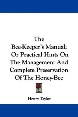Bee-Keeper's Manual : Or Practical Hints on the Management and Complete Preservation of the Honey-Bee N/A 9780548311479 Front Cover