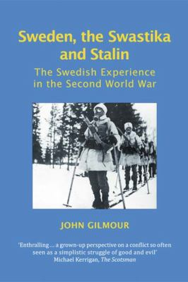 Sweden, the Swastika, and Stalin The Swedish Experience in the Second World War  2011 9780748627479 Front Cover