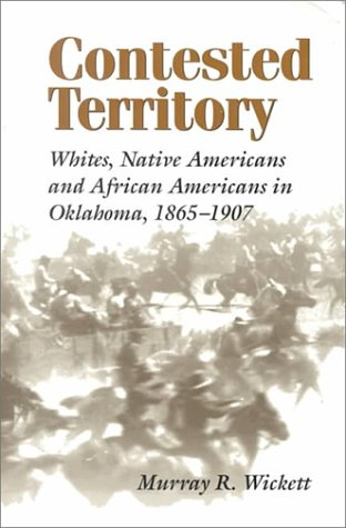 Contested Territory Whites, Native Americans, and African Americans in Oklahoma, 1865--1907  2000 edition cover