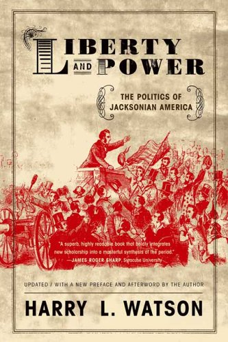 Liberty and Power The Politics of Jacksonian America 2nd 2006 (Revised) 9780809065479 Front Cover