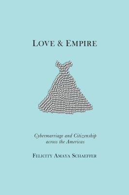 Love and Empire Cybermarriage and Citizenship Across the Americas  2012 edition cover