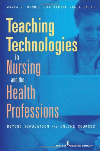 Teaching Technologies in Nursing and the Health Professions Beyond Simulation and Online Courses  2010 edition cover