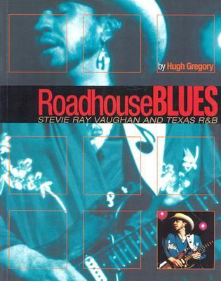 Roadhouse Blues Stevie Ray Vaughan and Texas R&B  2003 9780879307479 Front Cover