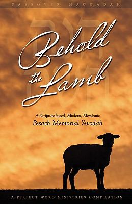 Behold the Lamb A Scripture-based, Modern, Messianic Passover Memorial 'Avodah (Haggadah) N/A edition cover