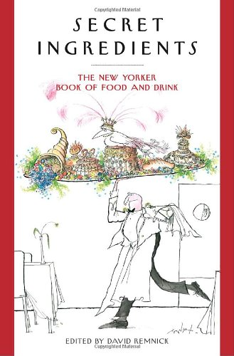 Secret Ingredients The New Yorker Book of Food and Drink  2007 edition cover