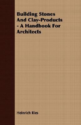 Building Stones and Clay-Products - a Handbook for Architects  N/A 9781406779479 Front Cover
