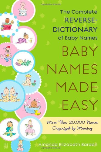 Baby Names Made Easy The Complete Reverse-Dictionary of Baby Names  2009 9781416567479 Front Cover