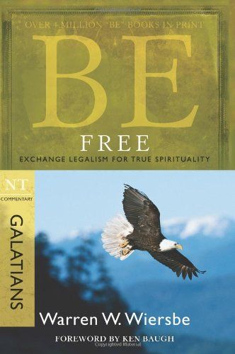 Be Free (Galatians) Exchange Legalism for True Spirituality N/A edition cover