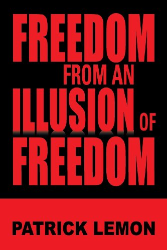 Freedom from an Illusion of Freedom   2013 9781483644479 Front Cover