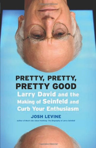 Pretty, Pretty, Pretty Good Larry David and the Making of Seinfeld and Curb Your Enthusiasm  2010 9781550229479 Front Cover
