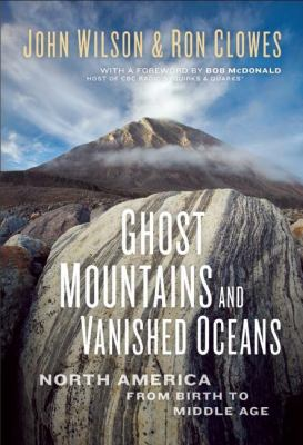 Ghost Mountains and Vanished Oceans : North America from Birth to Middle Age  2009 9781554700479 Front Cover