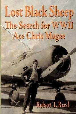 Lost Black Sheep The Search for World War II Ace Chris Magee  2006 9781555716479 Front Cover