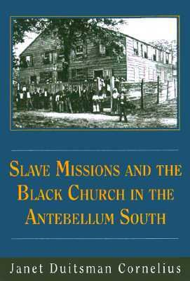 Slave Missions and the Black Church in the Antebellum South   1999 9781570032479 Front Cover