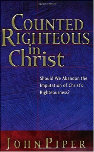 Counted Righteous in Christ Should We Abandon the Imputation of Christ's Righteousness?  2002 edition cover