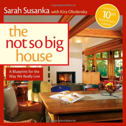 Not So Big House A Blueprint for the Way We Really Live 10th 2008 (Revised) 9781600850479 Front Cover