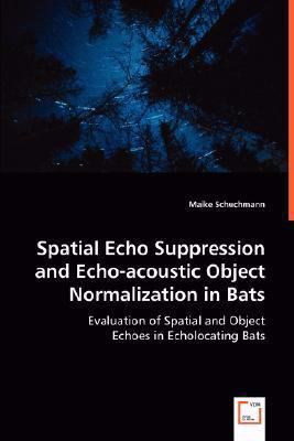 Spatial Echo Suppression and Echo-Acoustic Object Normalization in Bats   2008 edition cover